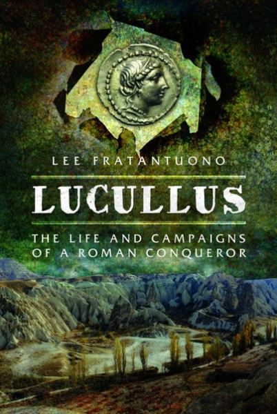 Lucullus: The Life and Campaigns of a Roman Conqueror